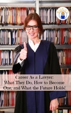 Career As a Lawyer: What They Do, How to Become One, and What the Future Holds! by Brian Rodgers