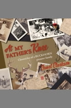 At My Father's Knee: Chronicles of a Buckhorn pioneer family by Janet Clarkson