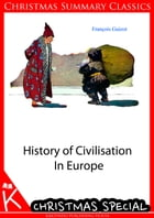History of Civilisation In Europe [Christmas Summary Classics] by Francois Guizot
