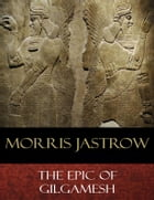 The Epic of Gilgamesh by Morris Jastrow