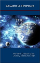 THE CREATION DAYS OF GENESIS: Were the Creation Days Literally 24 Hours Long? by Edward D. Andrews