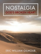 Nostalgia: God's Broken Heart by Eric Gilmour