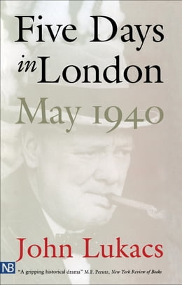 Book Five Days in London, May 1940 by John Lukacs