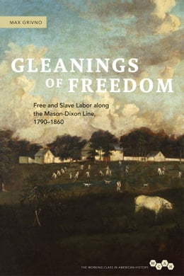 Book Gleanings of Freedom: Free and Slave Labor along the Mason-Dixon Line, 1790-1860 by Max Grivno