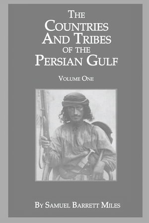 The Countries And Tribes Of The Persian Gulf: Volume 1 by Samuel Barrett Miles