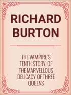 The Vampire's Tenth Story. Of the Marvellous Delicacy of Three Queens by Richard Burton