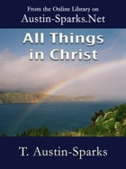 All Things in Christ by T. Austin-Sparks
