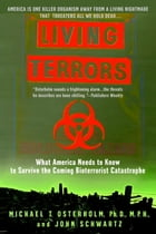 Living Terrors: What America Needs to Know to Survive the Coming Bioterrorist Catastrophe by John Schwartz