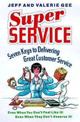 Book Super Service: Seven Keys to Delivering Great Customer Service...Even When You Don't Feel Like It… by Gee, Jeff