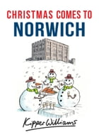 Christmas Comes to Norwich by Kipper Williams