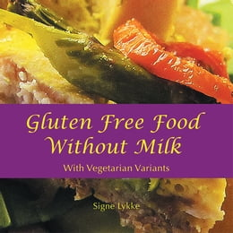 Book Gluten-Free Food Without Milk: Including Vegetarian Variants by Signe Lykke