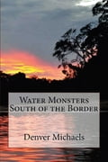 Water Monsters South of the Border cb06d4af-11ae-4337-8979-1da4e5834d19