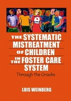 The Systematic Mistreatment of Children in the Foster Care System