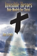 Invisible Heroes: Role Models for Christ 9916c16d-acff-4237-8d42-2974b6b52bae