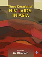 Three Decades of HIV/AIDS in Asia by Jai P Narain