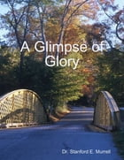 A Glimpse of Glory by Dr. Stanford E. Murrell