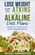 Lose Weight with the Atkins and Alkaline Diet Plans