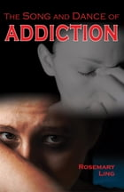 The Song and Dance of Addiction by Rosemary Ling