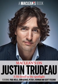 Maclean's on Justin Trudeau: The New Liberal Leader: A Life Lived in the Spotlight