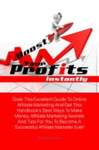 Boost Your Profits Instantly: Grab This Excellent Guide To Online Affiliate Marketing And Get This Handbook?s Best Ways To Make Mo by Sabrina D. Copas