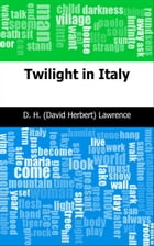 Twilight in Italy by D. H. (David Herbert) Lawrence