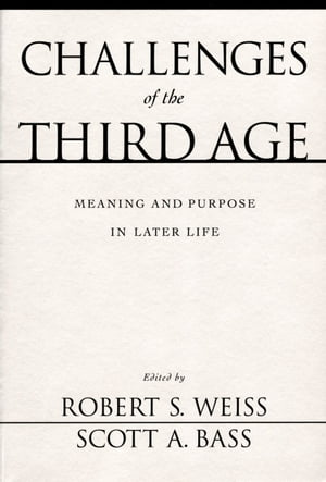 Challenges of the Third Age Meaning and Purpose in Later Life