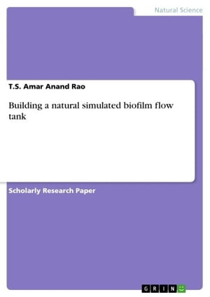 Building a natural simulated biofilm flow tank by T.S. Amar Anand Rao