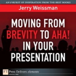 Book Moving from Brevity to Aha! in Your Presentation by Jerry Weissman