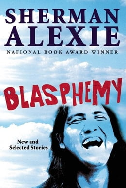 Book Blasphemy: New and Selected Stories by Sherman Alexie