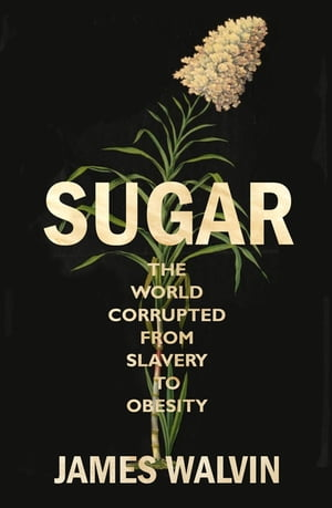 Sugar The world corrupted,  from slavery to obesity