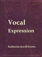 Vocal Expression; A Class-book of Voice Training and Interpretation by Katherine Jewell Everts