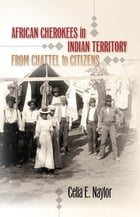 African Cherokees in Indian Territory by Celia E. Naylor