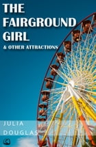 The Fairground Girl... And Other Attractions by Julia Douglas