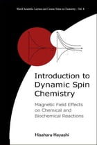 Introduction to Dynamic Spin Chemistry: Magnetic Field Effects on Chemical and Biochemical Reactions by Hisaharu Hayashi