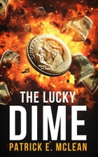 The Lucky Dime by Patrick E. McLean