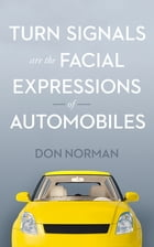 Turn Signals are the Facial Expressions of Automobiles by Don Norman