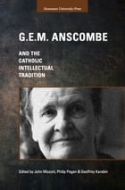 G.E.M. Anscombe and the Catholic Intellectual Tradition by John Mizzoni