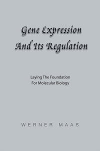 GENE EXPRESSION AND ITS REGULATION: LAYING THE FOUNDATION FOR MOLECULAR BIOLOGY