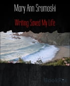 Writing Saved My Life by Mary Ann Sromoski