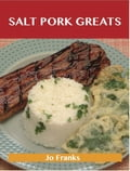 Salt Pork Greats: Delicious Salt Pork Recipes, The Top 48 Salt Pork Recipes 0b7955b7-7753-487d-8963-6b0a28d131af