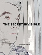 The Secret Invisible by Dave Chibus