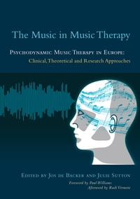 The Music in Music Therapy: Psychodynamic Music Therapy in Europe: Clinical, Theoretical and…