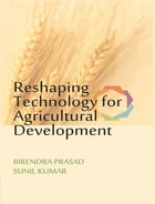 Reshaping Technology for Agricultural Development by Dr. Birendra Prasad