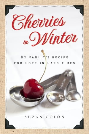 Cherries in Winter My Family's Recipe for Hope in Hard Times