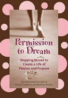 Permission to Dream: Stepping Stones to Create a Life of Passion and Purpose by Lisa Hammond