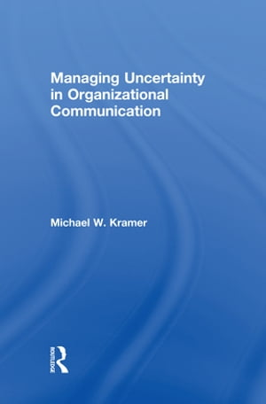 Managing Uncertainty in Organizational Communication