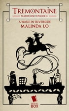 A Wake in Riverside (Tremontaine Season 1 Episode 4) by Malinda Lo
