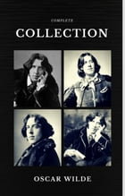 Oscar Wilde: The Complete Collection (Quattro Classics) (The Greatest Writers of All Time) by Oscar Wilde