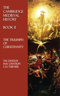The Cambridge Medieval History - Book II: The Triumph of Christianity