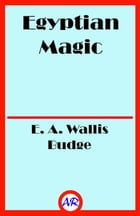 Egyptian Magic (Illustrated) by E. A. Wallis Budge